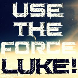 Use The Force, Luke!