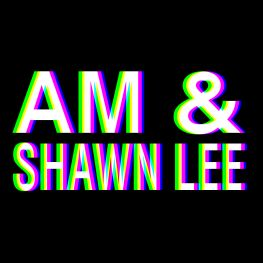 AM & Shawn Lee