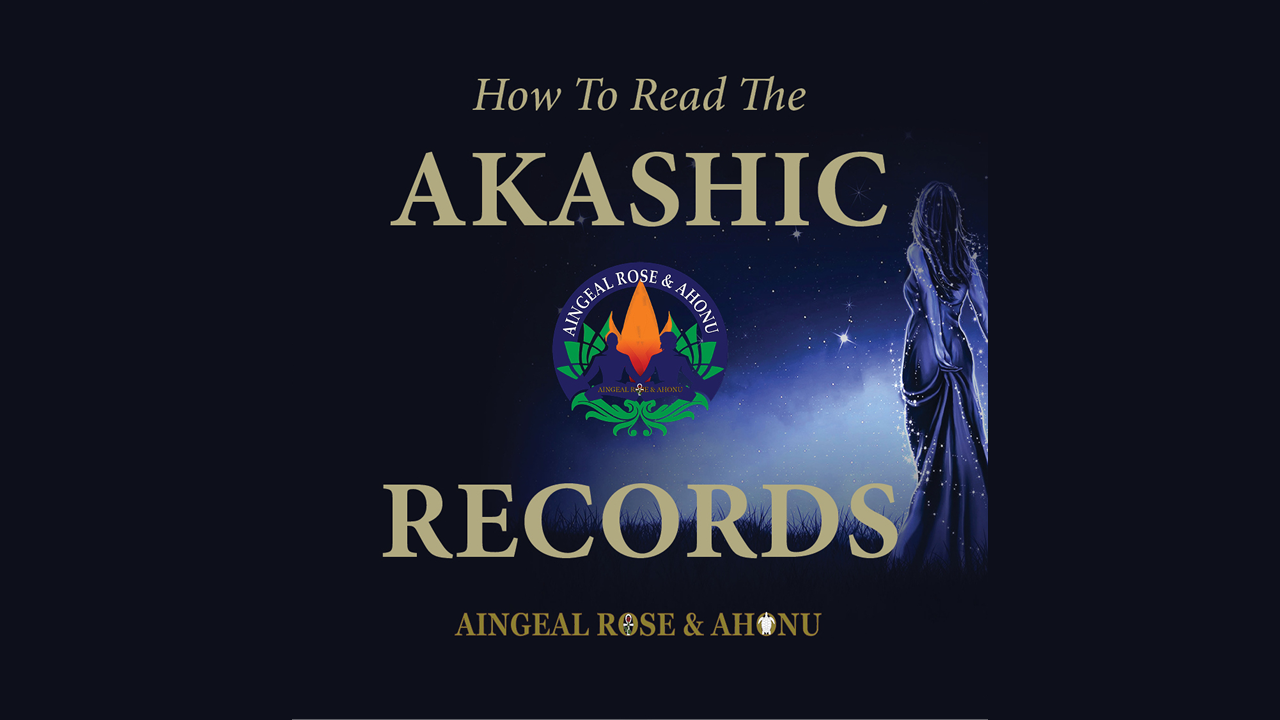 How To Read The Akashic Records with Aingeal Rose & Ahonu