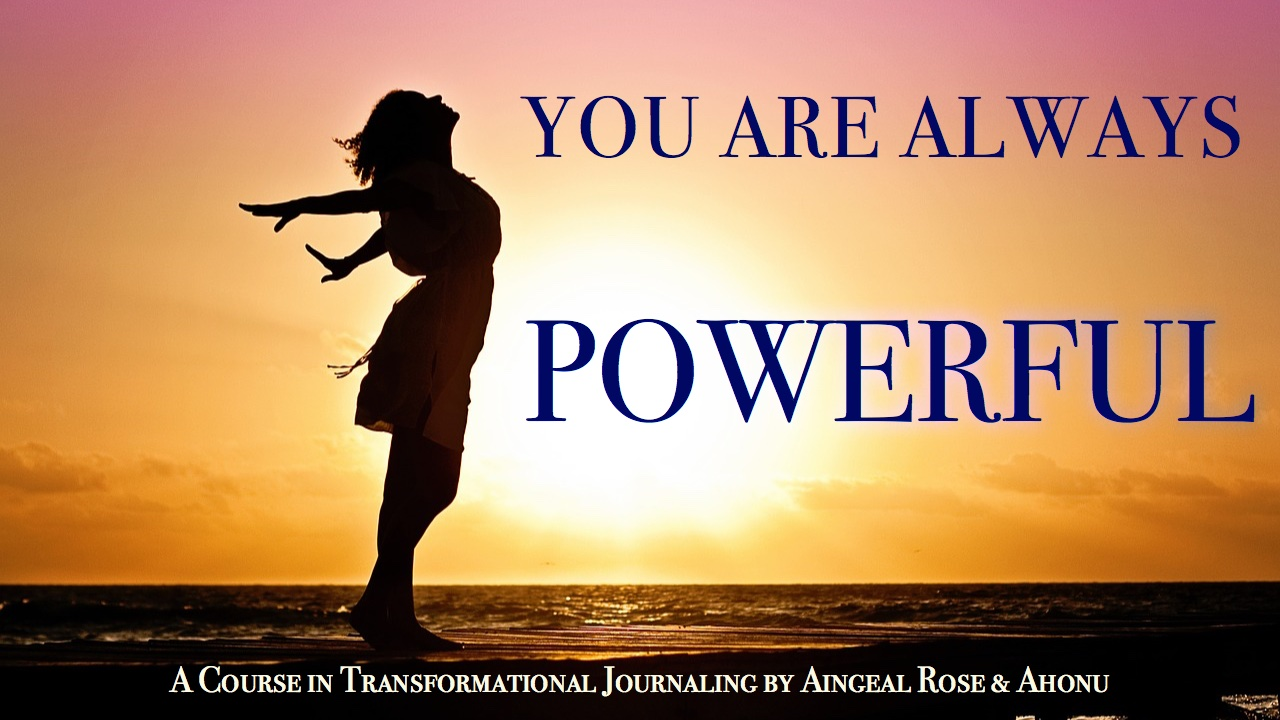 You Are Always Powerful by Aingeal Rose & Ahonu