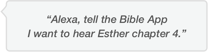 Ask Alexa to tell the Bible App you want to hear Esther chapter 4