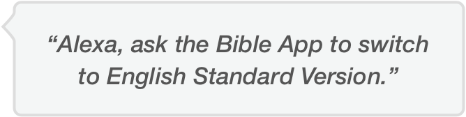 Ask Alexa to ask the Bible App to switch to the English Standard Version