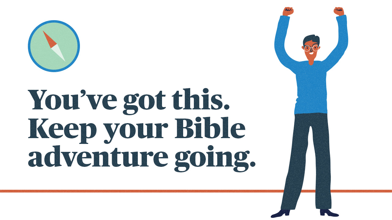 You've got this. Keep your Bible adventure going.