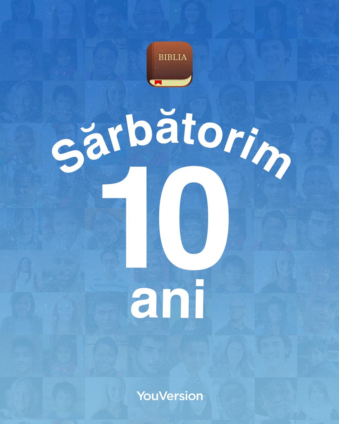 Sărbătorim 10 ani cu Aplicația Biblia