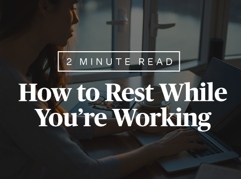 How to Rest While You're Working