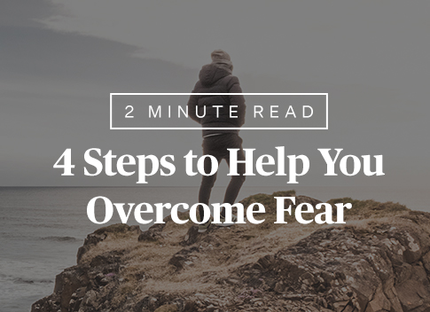 4 Steps to Help You Overcome Fear