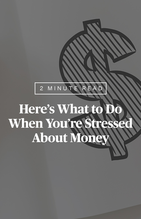 Here's What to Do When You're Stressed About Money