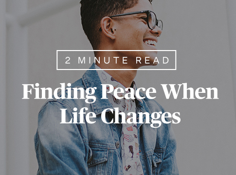 Finding Peace When Life Changes