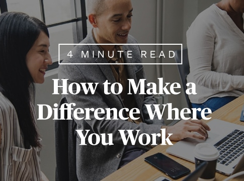 How to Make a Difference Where You Work
