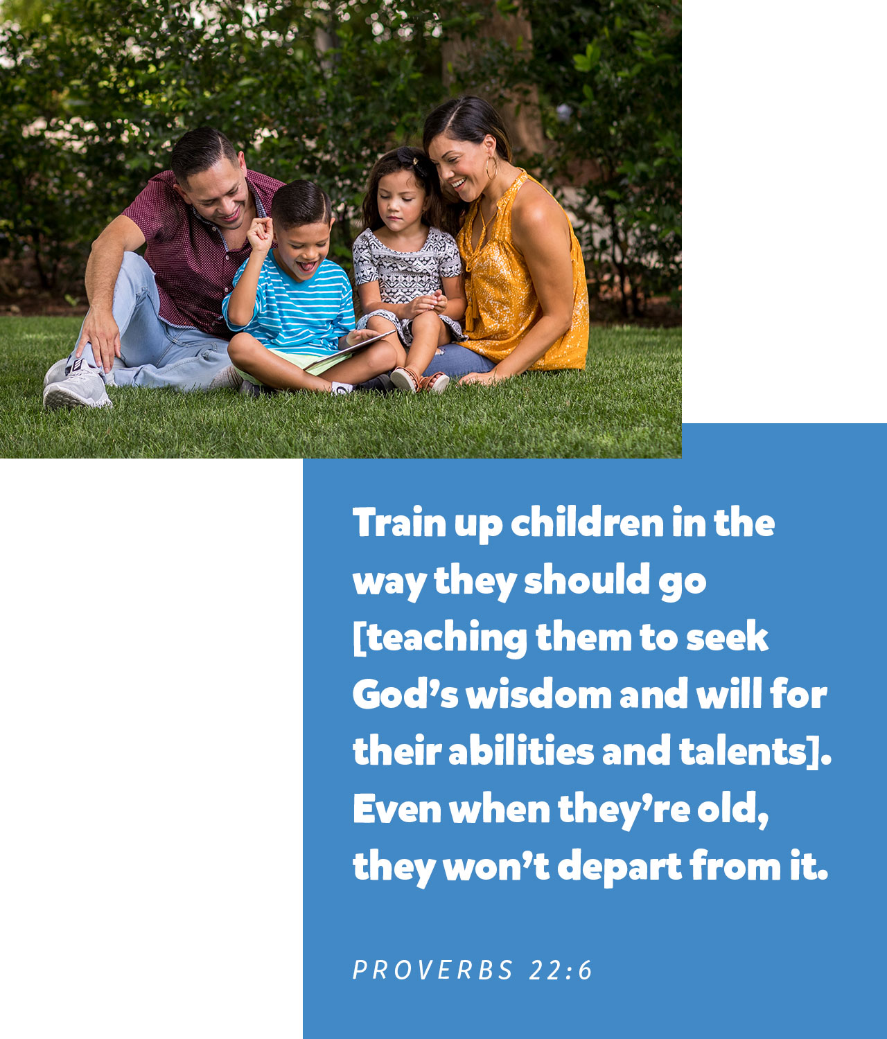Train up children in the way they should go [teaching them to seek God's wisdom and will for their abilities and talents]. Even when they're old, they won't depart from it. - Proverbs 22:6 - Family sitting on grass playing Bible App for Kids