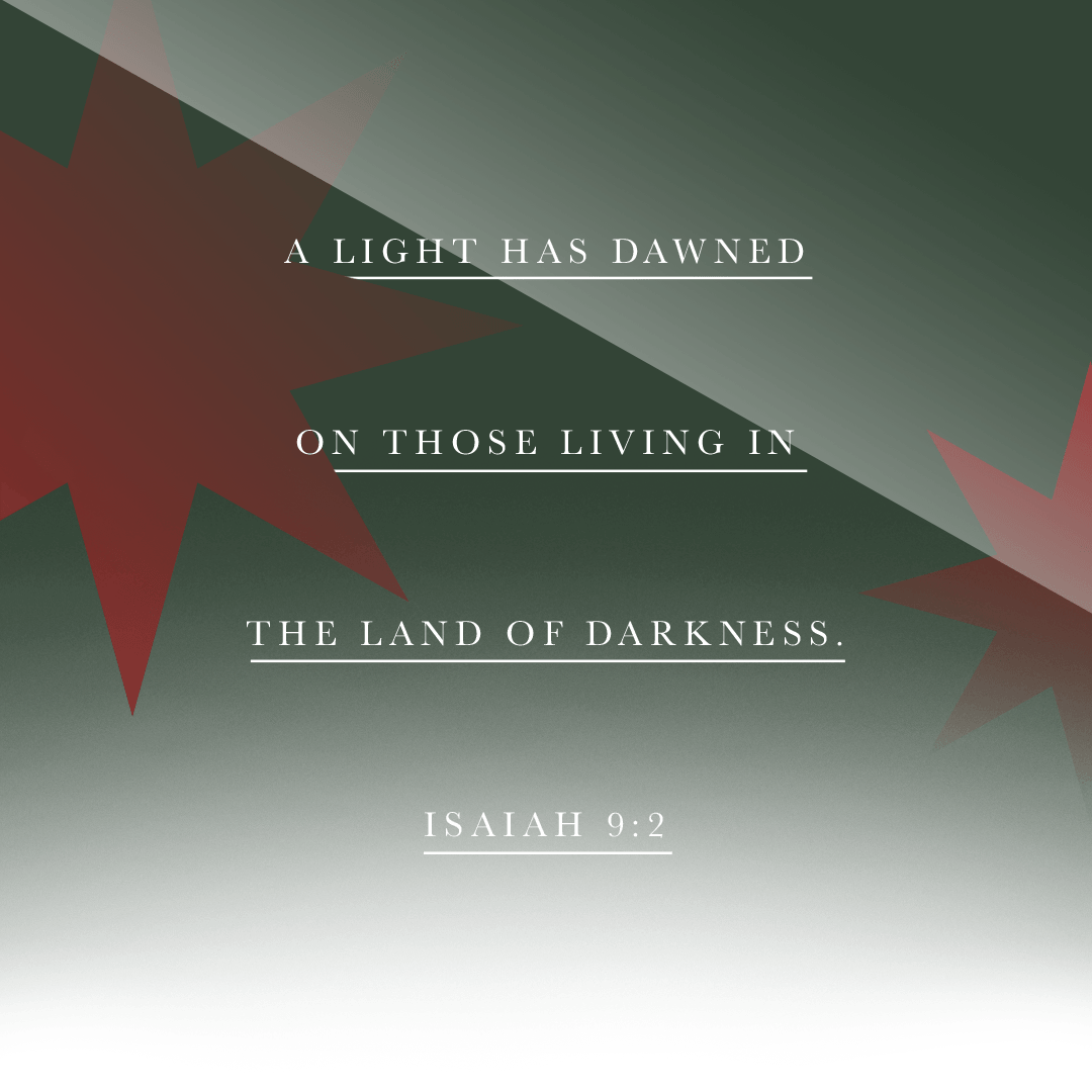 A light has dawned on those living in the land of darkness. - Isaiah 9:2 - Verse Image