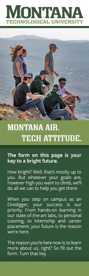 The form on this page is your key to a bright future.  How bright? Well, that's mostly up to you. But whatever your goals are, however high you want to climb, we'll do all we can to help you get there.  When you step on campus as an Oredigger, your success is our priority. From hands-on learning in our state-of-the-art labs, to personal tutoring, to internship and career placement, your future is the reason we're here.  The reason you're here now is to learn more about us, right? So fill out the form. Turn that key.