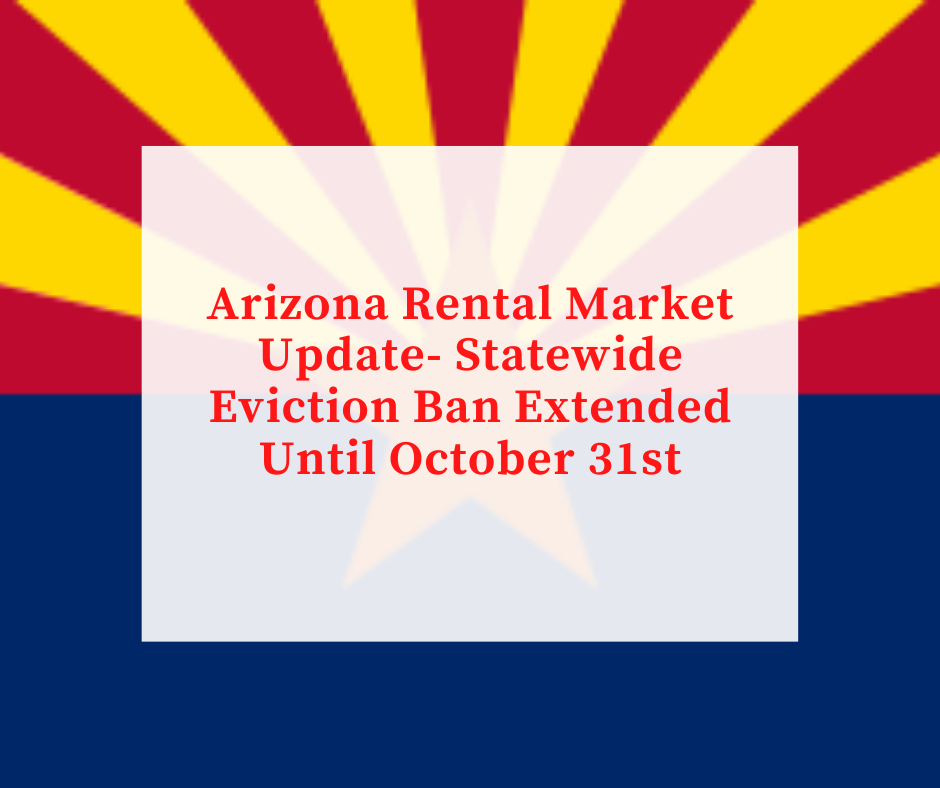 Arizona Rental Market Update- Statewide Eviction Ban Extended Until October 31st