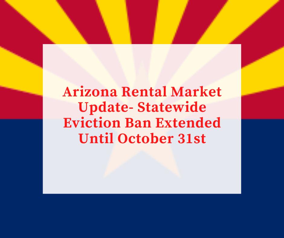 Arizona Rental Market Update- Statewide Eviction Ban Extended Until October 31st