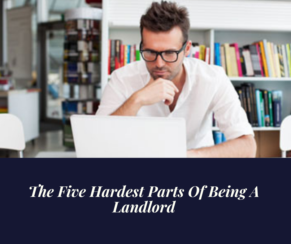 The Five Hardest Parts Of Being A Landlord