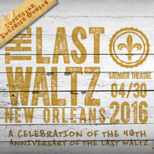 Last WaltzNew Orleans  April 29-30th 2016 Saenger Theatre, NOLA