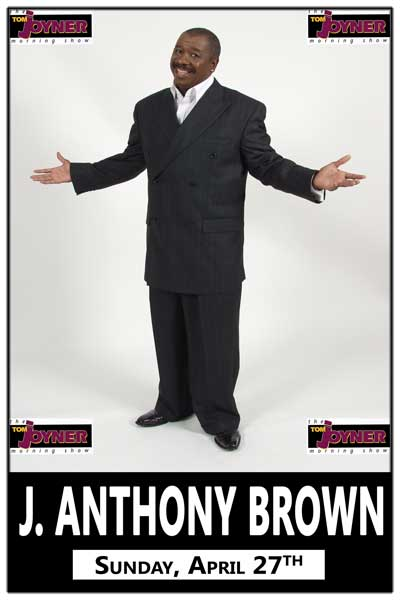 J. Anthony Brown Sunday April 27 two shows only from The Tom Joyner Morning Show