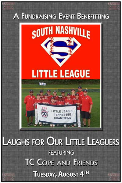 A Fundraising Event LAUGHS FOR OUR LITTLE LEAGUERS Benefitting South Nashville Little League live at Zanies Comedy Club Tuesday, August 4, 2015