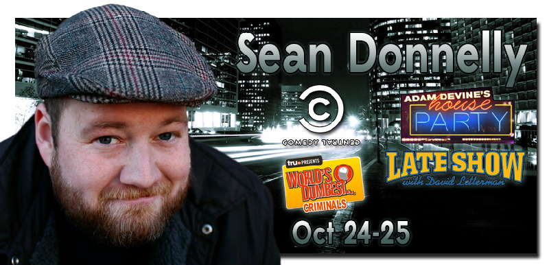 Sean Donnelly as seen on the Late Show with David Letterman Comedy Central Worlds Dumbest Criminals Adam Devines House Party and more For a sneak peek click here then select video preview