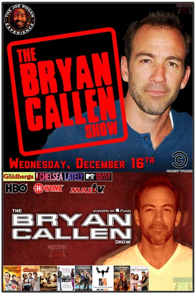 Bryan Callen seen in and heard on just about everything i.e. Joe Rogan Experience Podcast, The Goldbergs, Chelsea Lately, MTV, HBO, Showtime, MADtv, Hangover I & II, Comedy Central and much more live at Zanies Comedy Club Wednesday, December 16, 2015