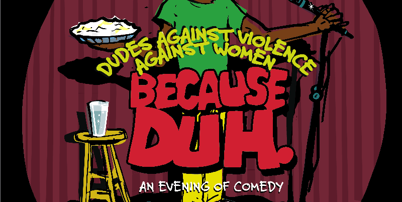 Dudes Against Violence Against Women BECAUSEDUH A benefit for Breakthrough