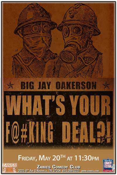 Big Jay Oakerson What's Your F@#cking Deal?! part of the Wild West Comedy Festival live at Zanies Comedy Club Nashville Friday, May 20, 2016 at 11:30pm