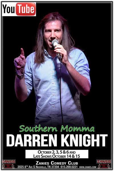 Darren Knight aka Southern Momma YouTube Sensation live at Zanies Comedy Club Nashville Thursday, Sept. 8, Oct 2, 3, 5 and 6 and the Late Shows October 14 & 15, 2016