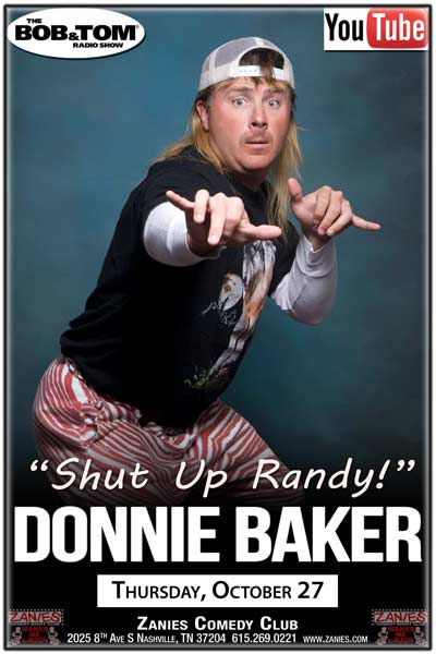 "Donnie Baker as heard on the Bob & Tom Radio Show saying ""Shut Up Randy!"" live at Zanies Comedy Club Nashville Thursday, October 27, 2016"