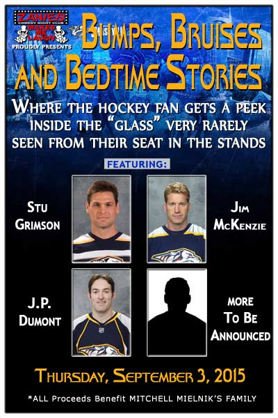"Bumps, Bruises and Bedtime Stories Featuring: Stu Grimson, Jim McKenzie, J.P. Dumont and more TBA provide the hockey fan a rare peek inside the ""glass"" very rarely seen from their seat in the stands.  ""Hockey Greats,"" to be announced, will share their own NHL stories, present videos and take questions from the audience.  Sit back, sip a drink, have an appetizer and listen to some of their uncensored and outrageous comments and answers to your questions Live at Zanies Comedy Club Thursday, September 3, 2015"