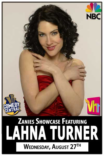 Zanies Showcase ft. Lahna Turner Wednesday, August 27, 2014 @ &;30 pm.