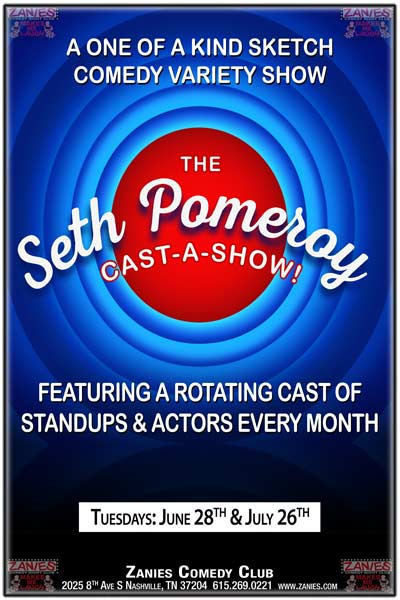 The Seth Pomeroy Cast-A-Show Featuring a Rotating Cast of Standups & Actors every month Tuesdays: June 28 & July 26, 2016