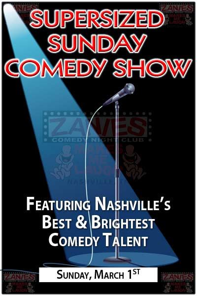 SuperSized Sunday Comedy Show featuring Nashville's Best & Brightest Comedy Talent Sunday, March 1, 2015 live at Zanies Comedy Club
