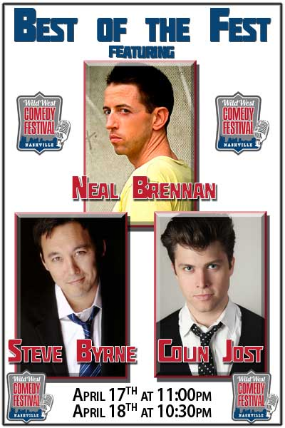 Best of the Fest featuring Neal Brennan, Steve Byrne & Colin Jost live at Zanies Comedy Club Nashville part of the Wild West Comedy Festival April 17, 2015 @ 11pm and April 18, 2015 @ 10:30pm