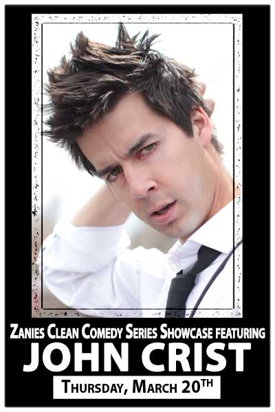 Zanies Clean Comedy Series Showcase featuring John Crist Thursday, March 20