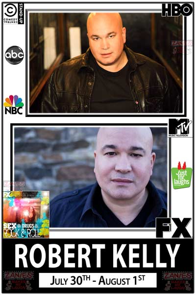 Robert Kelly currently seen on FX's Sex&Drugs&Rock&Roll with Denis Leary and also seen on HBO's Dane Cook's Tougasm, FX, MTV, ABC, NBC and much more live at Zanies Comedy Club Nashville July 30-Aug1, 2015