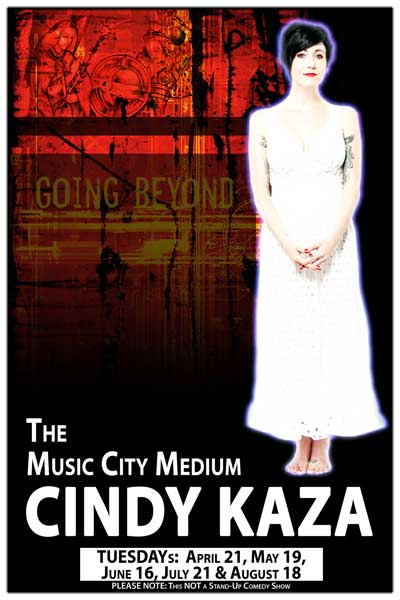 The Music City Medium Cindy Kaza Tuesdays: May 19, June 16, July 21 and August 18, 2015 Live at Zanies Comedy Club Nashville