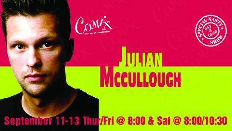 JULIAN MCCULLOUGH  4 Shows  September 1113