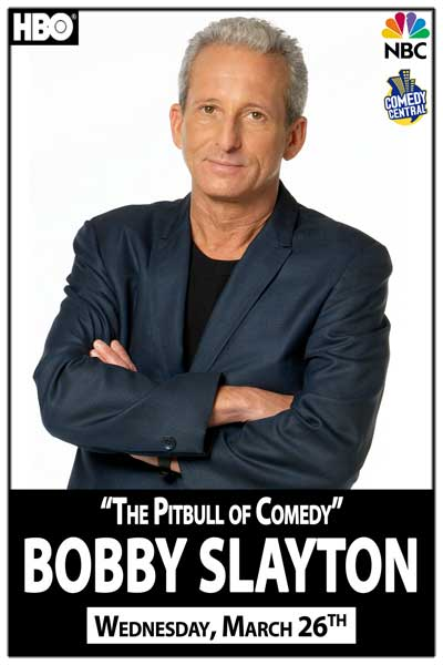 "Bobby Slayton ""The Pitbull of Comedy"" Wednesday, March 26"