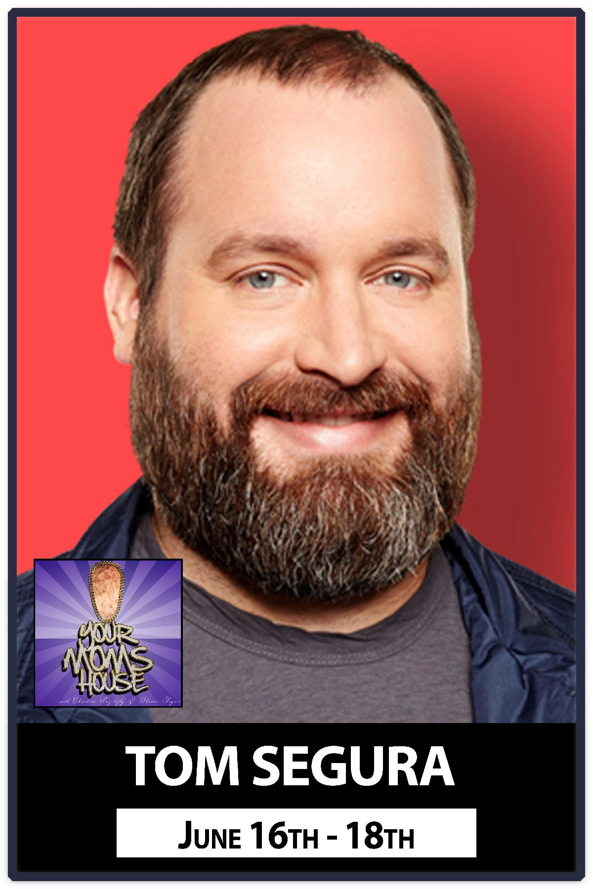 Tom Segura June 16-18, 2016