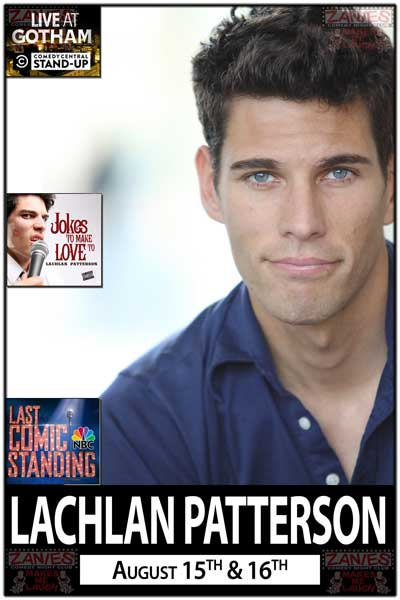 Lachlan Patterson from Comedy Central's Live at Gotham and NBC's Last Comic Standing 8 is Live at Zanies Comedy Club Nashville August 15 & 16