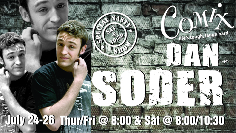 DAN SODER  4 Shows  July 24th26th