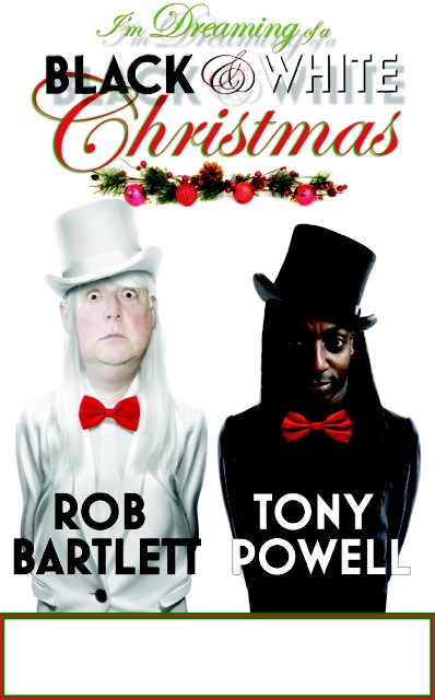 Im Dreaming of a Black and White Christmas with Tony Powell and Rob Bartlett