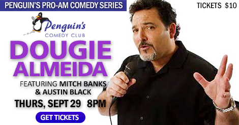 Penguin's PRO-AM Comedy Series! Tonight - DOUGIE ALAMEDA!