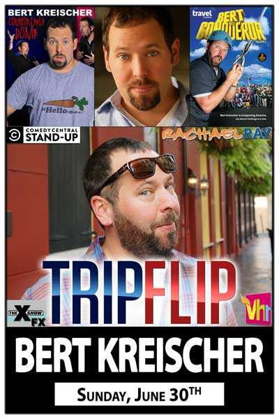 Bert Kreischer from Travel Channel's Bert the Conqueror, TripFlip, FX, Vh-1 and more Sunday June 30th