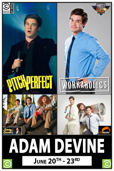 Adam Devine June 20-23 from Workaholics and Pitch Perfect. Get your tickets early as his shows are sure sell outs!