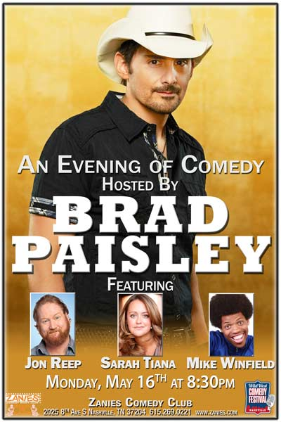 An Evening of Comedy Hosted By BRAD PAISLEY featuring Jon Reep, Sarah Tiana and Mike Winfield part of the Wild West Comedy Festival at Zanies Comedy Club Nashville Monday, May 16, 2016 at 8:30pm