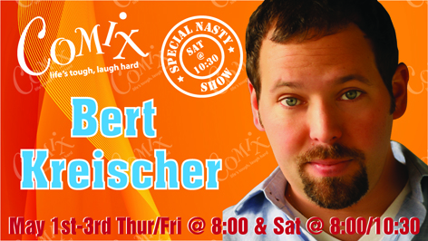 BERT KREISCHER  4 Shows  May 1st3rd