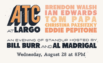 ATC at Largo An Evening of Standup Hosted by Bill Burr and Al Madrigal