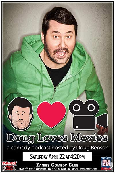 Doug (Benson) Loves Movies Podcast Taping LIVE at Zanies Comedy Club Nashville Saturday, April 22, 2017