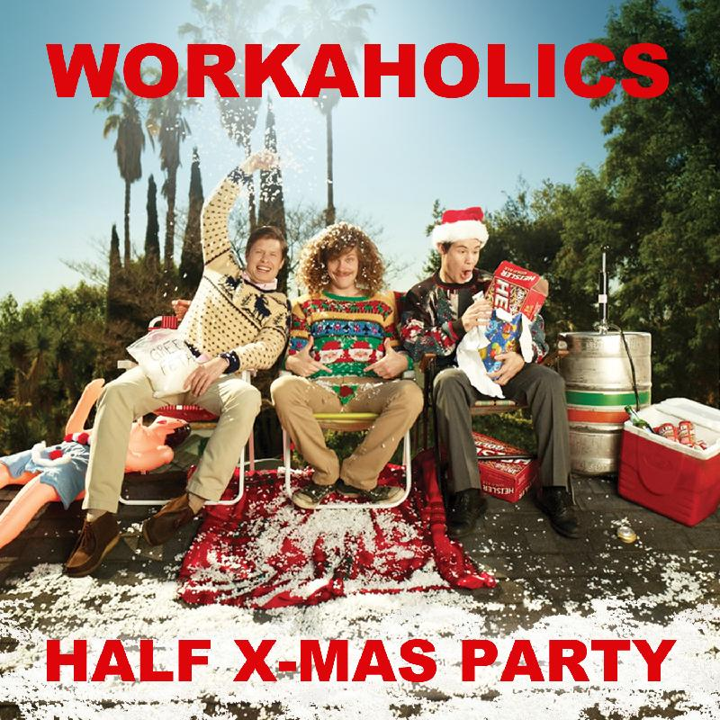 Workaholics HalfChristmas Party
